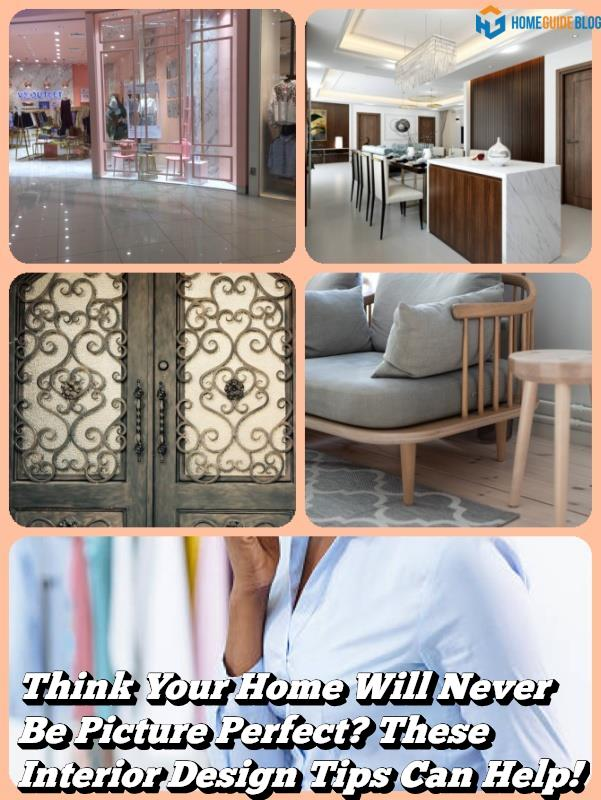 Think Your Home Will Never Be Picture Perfect These Interior Design Tips Can Help!